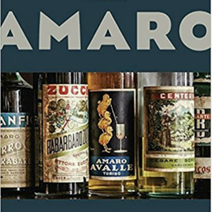 Book Cover for: Amaro: The Spirited World of Bittersweet, Herbal Liqueurs, with Cocktails, Recipes, and Formulas