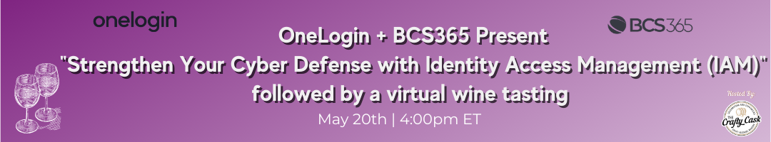 """OneLogin and BCS365 present """"Strengthen Your Cyber Defense with Identity Access Management (IAM)"""" Followed by a Virtual Wine Tasting"""
