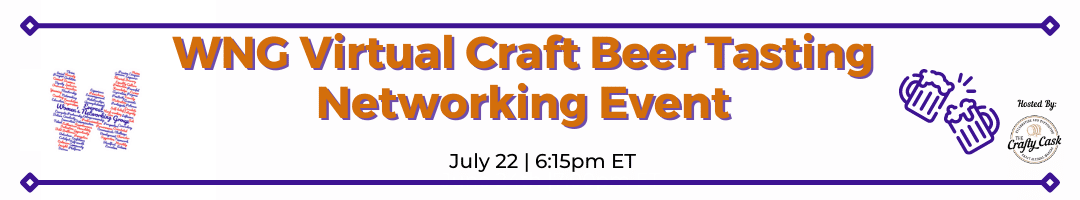 WNG Virtual Craft Beer Tasting 6:15pm – 7:15pm/ Networking Event 7:15pm – 7:45pm