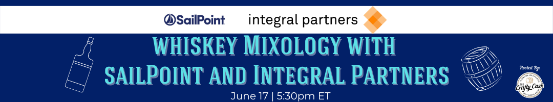 Whiskey Mixology with SailPoint and Integral Partners